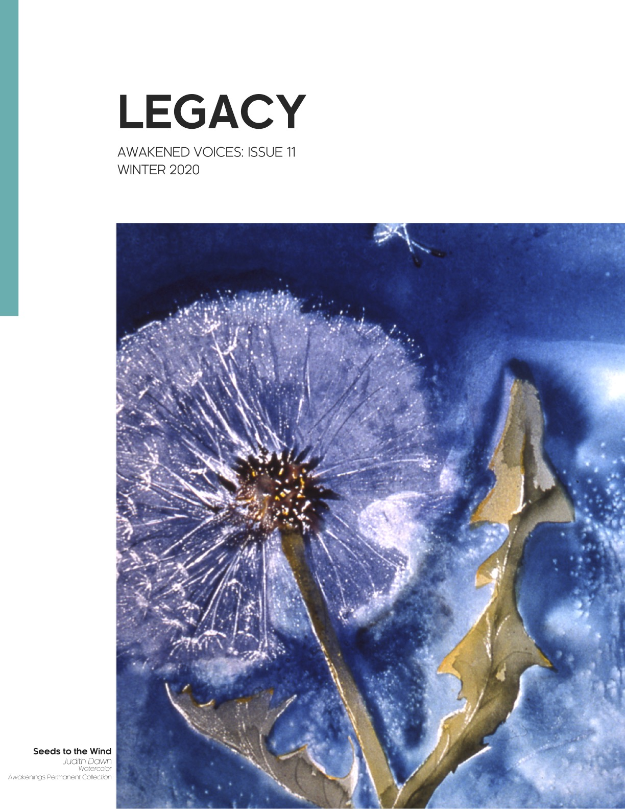 "a dandelion with seeds starting to float away. A blue background. Text reads ""Legacy Awakened Voices Issue 11 Winter 2020"" at the bottom text reads ""Seeds to the Wind by Judith Dawn watercolor Awakenings Permanent Collection"""